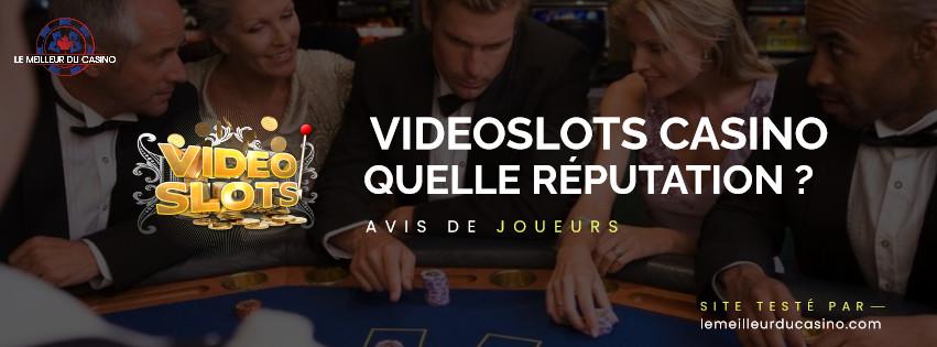 quelle est la reputation aupres des joueurs du site Videoslots Casino