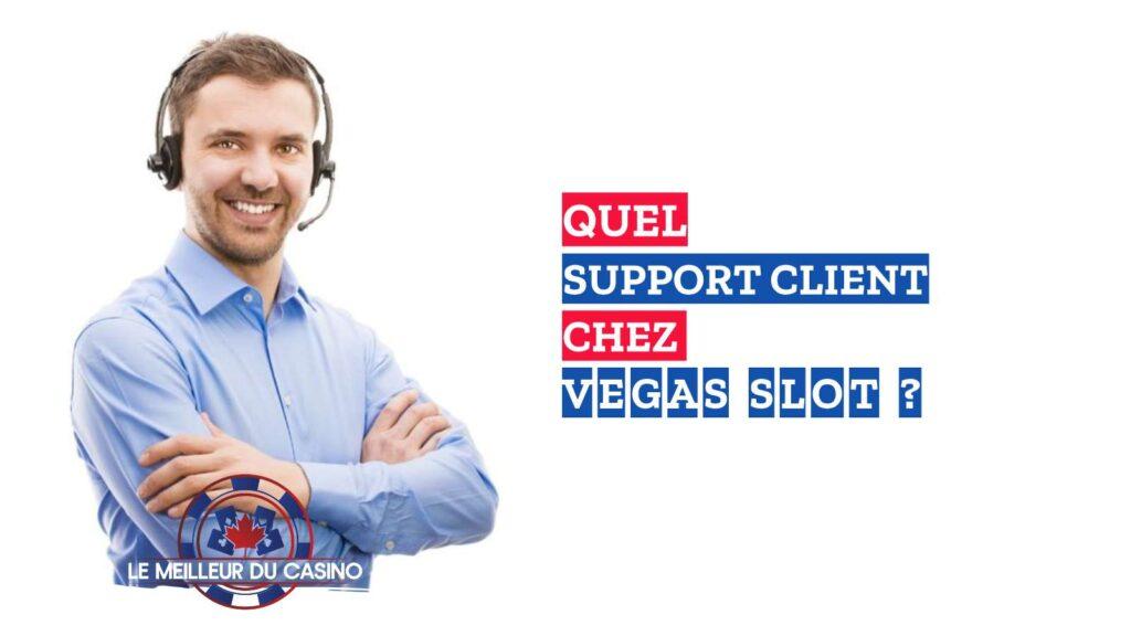quel support client chez le casino en ligne Vegas Slot avis