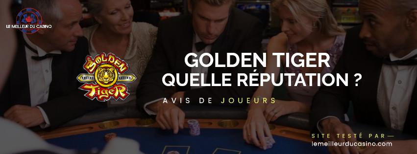 quelle est la reputation aupres des joueurs du site Golden Tiger Casino