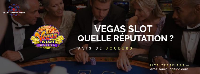 quelle est la reputation aupres des joueurs du site Vegas Slot Casino